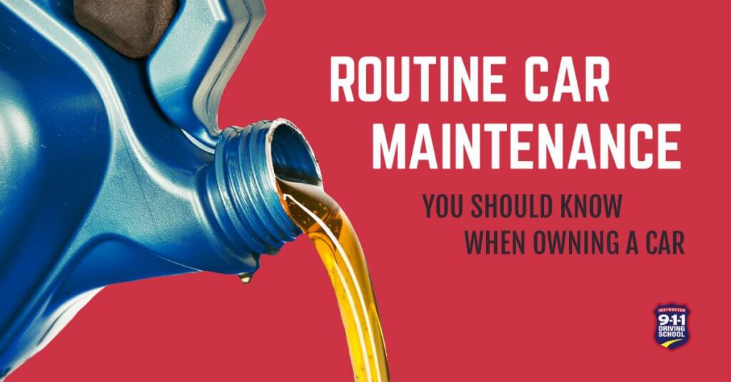 Routine Car Maintenance You Should Know When Owning a Car | 911 Driving School