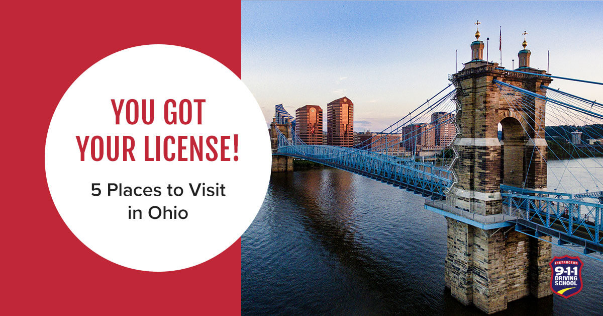 You Got Your License! 5 Places to Visit in Ohio | 911 Driving School
