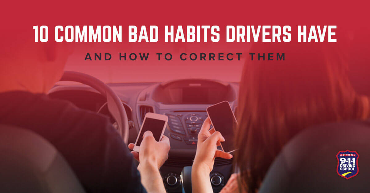 10 Common Bad Habits Drivers Have and How to Correct Them | 911 Driving School