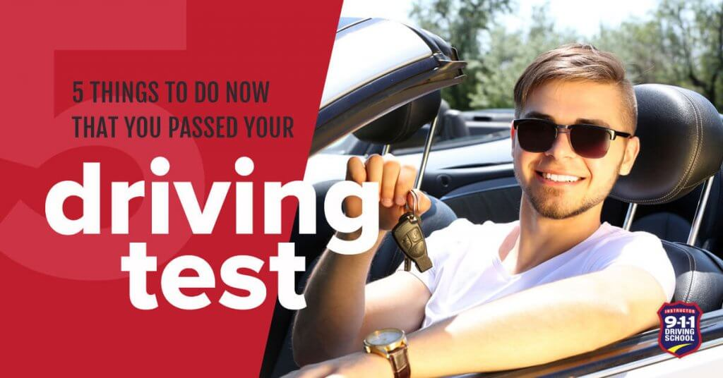 5 Things to do Now That You Passed Your Driving Test | 911 Driving School