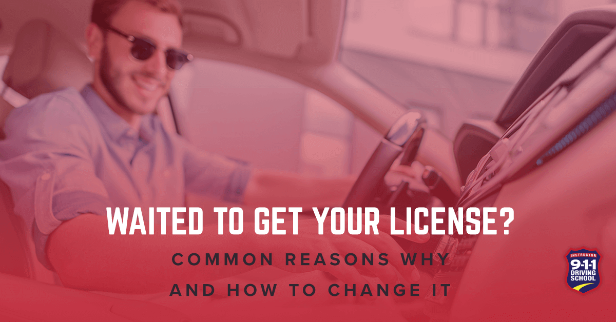 911 Driving School - Common Reasons Why People Wait to Get a Driver's License