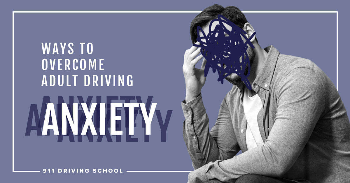 911 Driving School - Ways to Overcome Adult Driving Anxiety